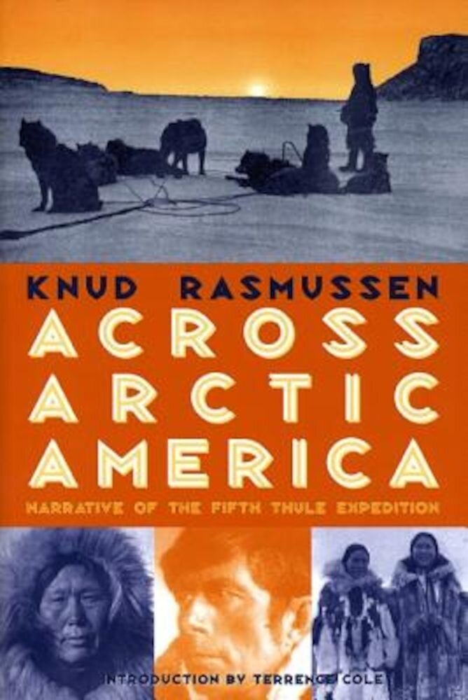 Across Arctic America: Narrative of the Fifth Thule Expedition, Paperback