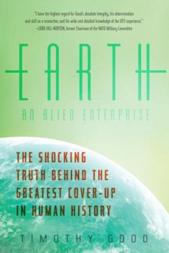 Earth: An Alien Enterprise: The Shocking Truth Behind the Greatest Cover-Up in Human History, Paperback