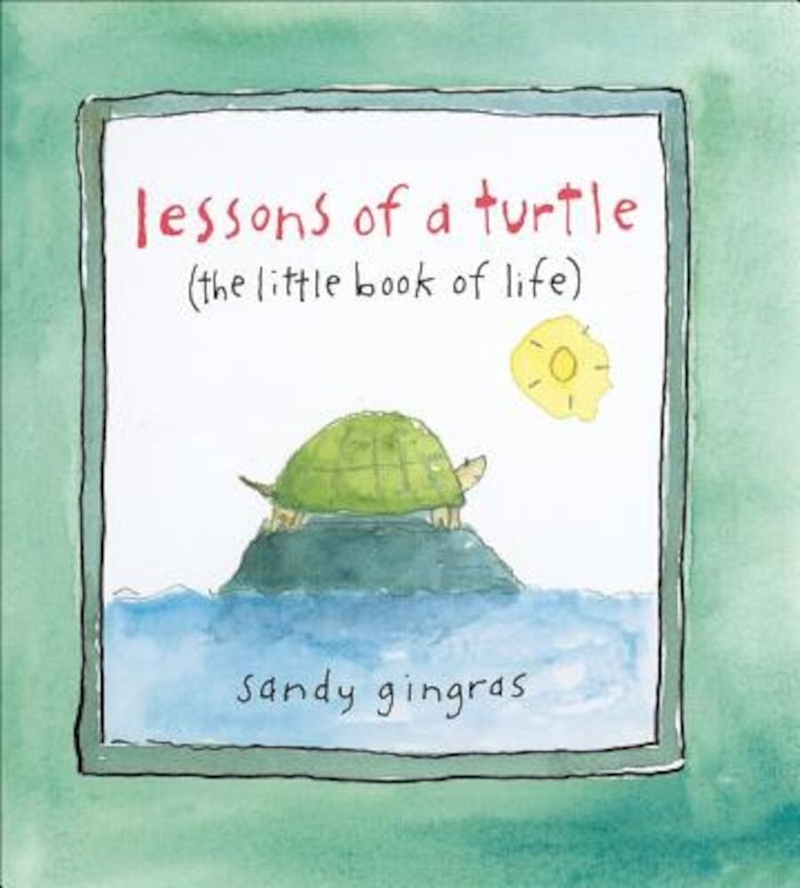 Lessons of a Turtle: The Little Book of Life, Hardcover