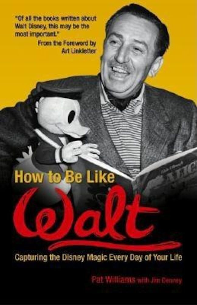 How to Be Like Walt: Capturing the Disney Magic Every Day of Your Life, Paperback