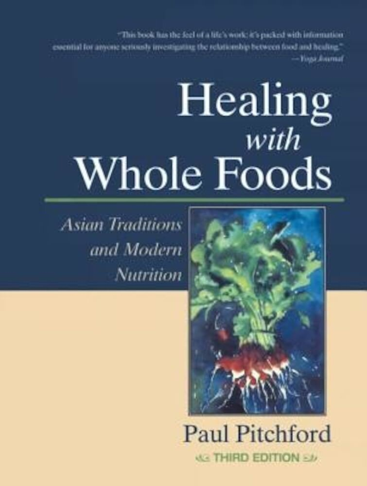 Healing with Whole Foods: Asian Traditions and Modern Nutrition, Hardcover
