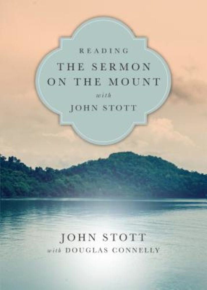 Reading the Sermon on the Mount with John Stott: 8 Weeks for Individuals or Groups, Paperback