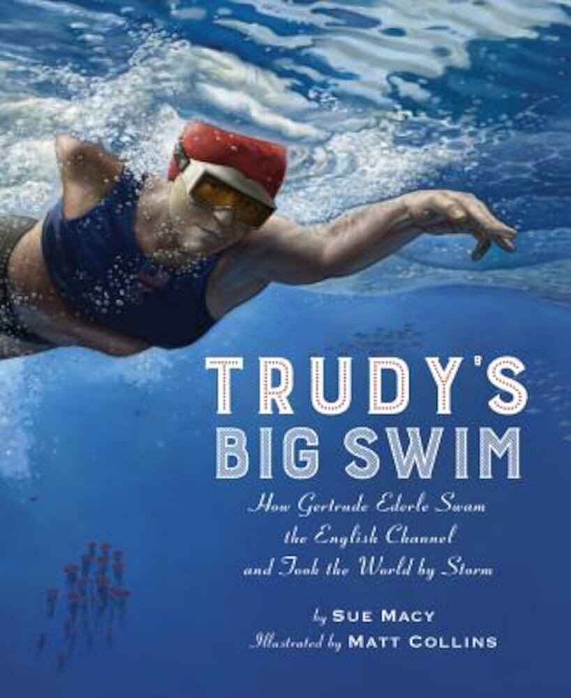 Trudy's Big Swim: How Gertrude Ederle Swam the English Channel and Took the World by Storm, Hardcover