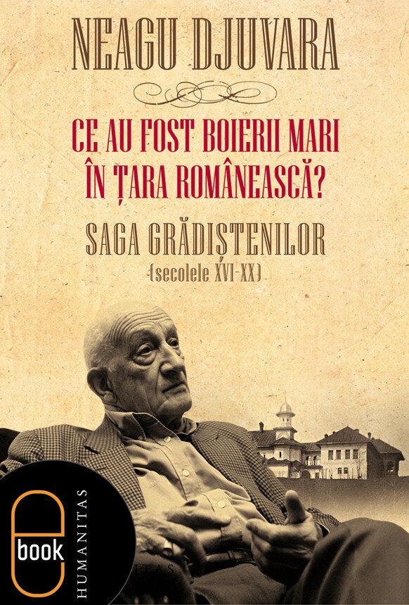 Ce au fost boierii mari in Tara Romaneasca? Saga Gradistenilor (secolele XVI-XX). Editia 2012 (eBook)