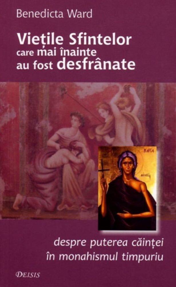 Coperta Carte Vietile sfintelor care mai inainte au fost desfranate. Despre puterea caintei in monahismul timpuriu