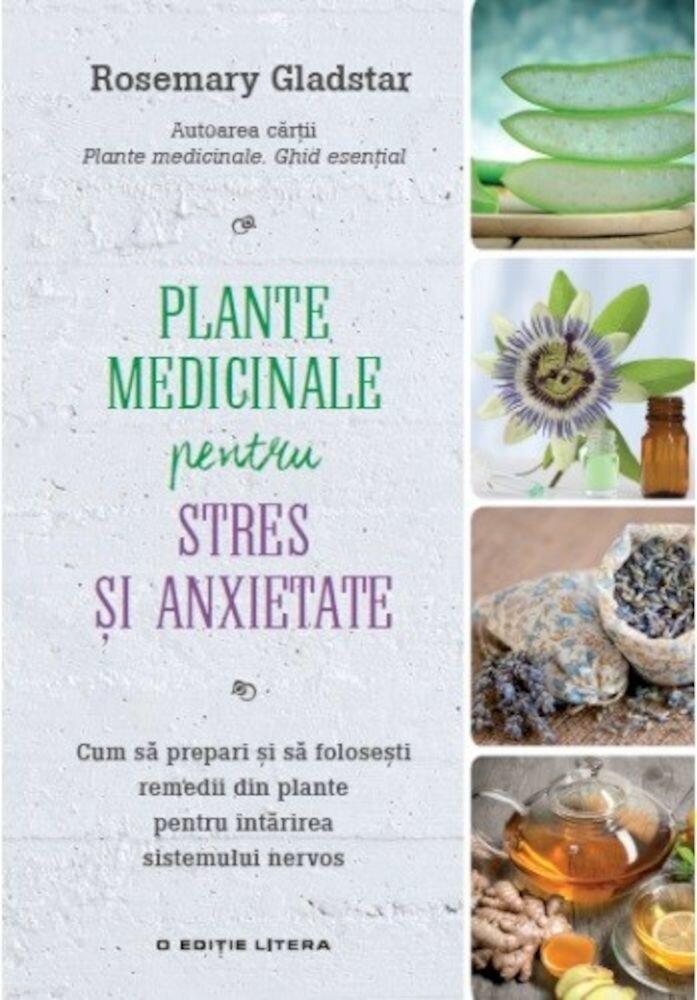 Remedii din plante. Plante medicinale pentru stres si anxietate