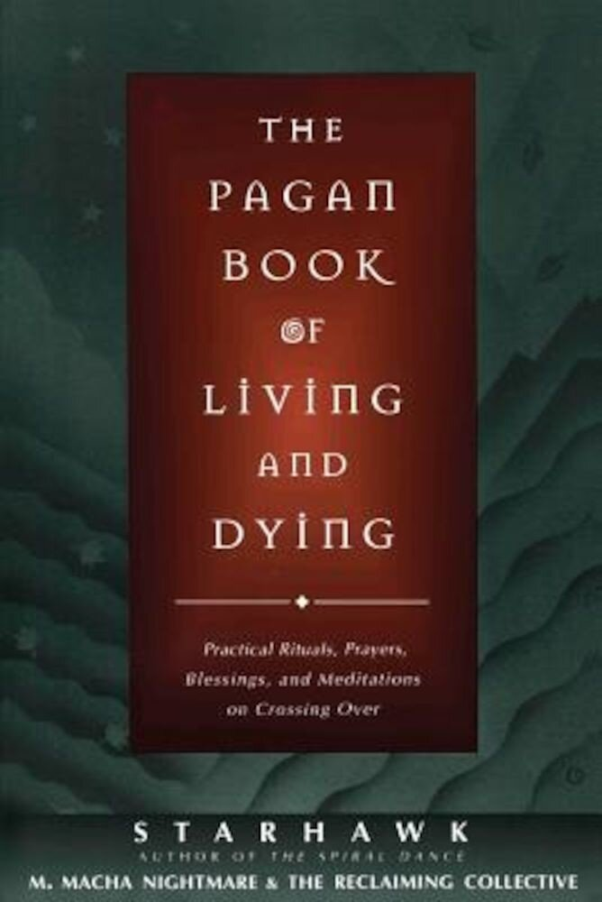 The Pagan Book of Living and Dying: T/K, Paperback