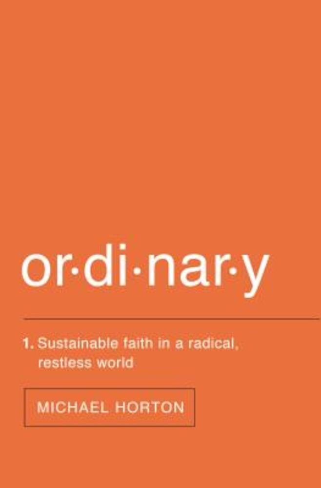 Ordinary: Sustainable Faith in a Radical, Restless World, Paperback
