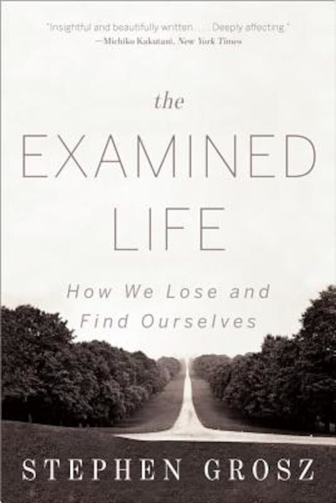The Examined Life: How We Lose and Find Ourselves, Paperback