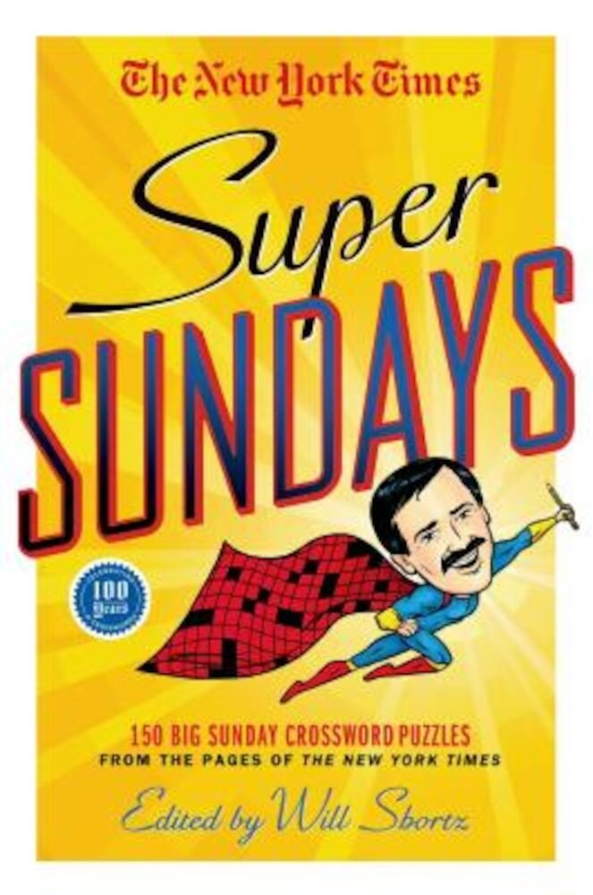 The New York Times Super Sundays: 150 Big Sunday Crossword Puzzles from the Pages of the New York Times, Paperback