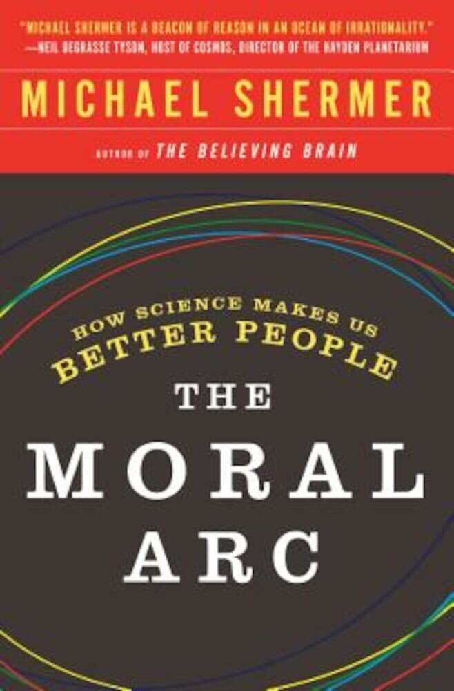 The Moral Arc: How Science Makes Us Better People, Paperback
