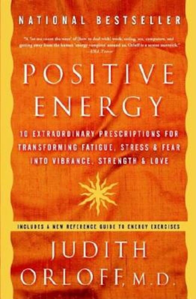 Positive Energy: 10 Extraordinary Prescriptions for Transforming Fatigue, Stress, and Fear Into Vibrance, Strength, and Love, Paperback