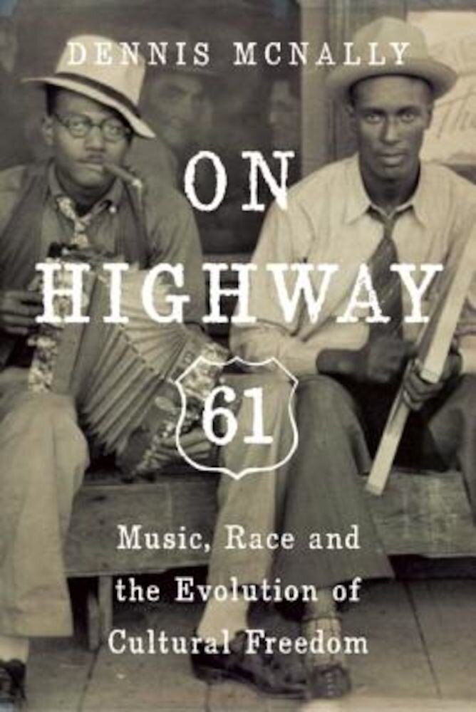 On Highway 61: Music, Race, and the Evolution of Cultural Freedom, Paperback