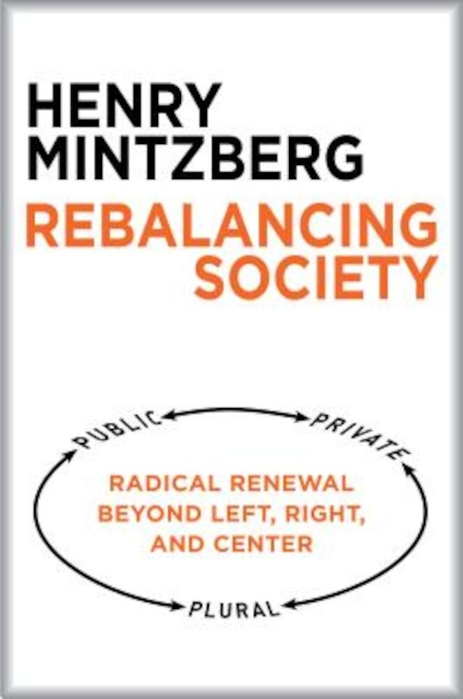 Rebalancing Society: Radical Renewal Beyond Left, Right, and Center, Paperback