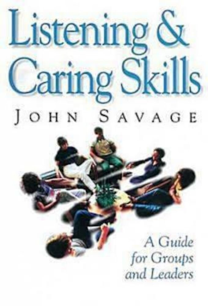 Listening & Caring Skills: A Guide for Groups and Leaders, Paperback