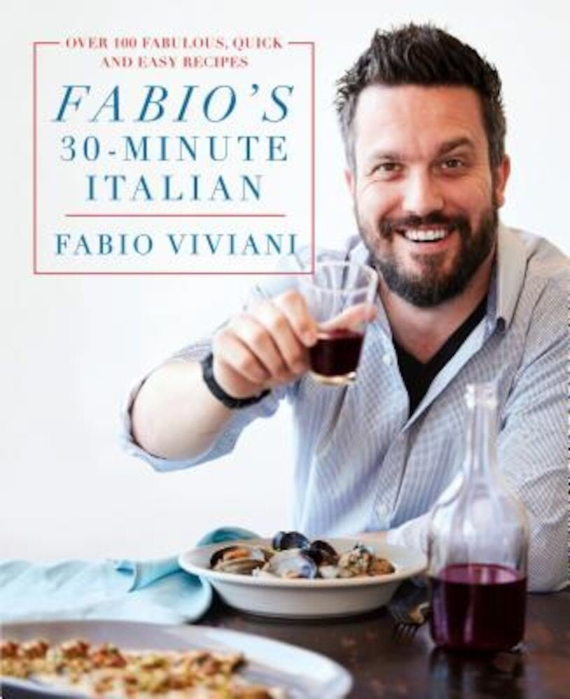 Fabio's 30-Minute Italian: Over 100 Fabulous, Quick and Easy Recipes, Hardcover