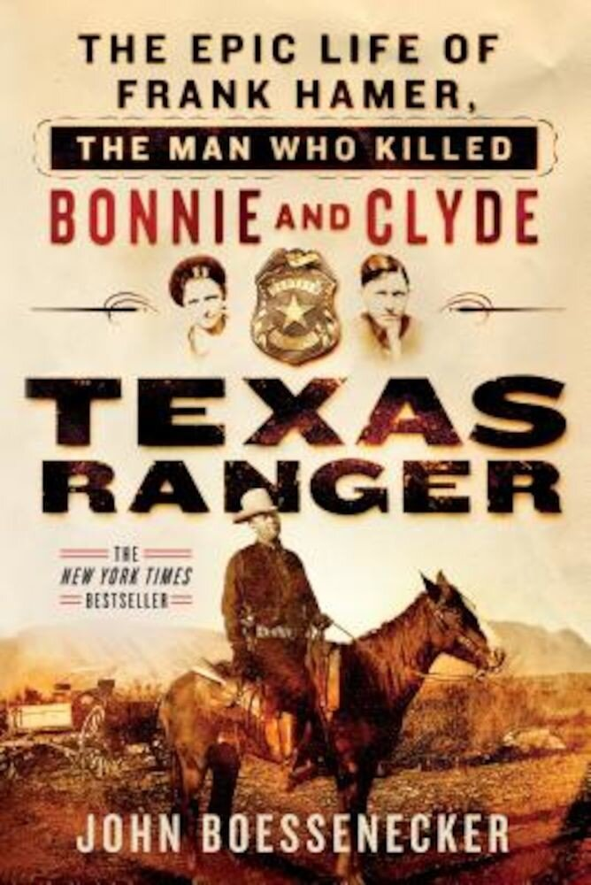 Texas Ranger: The Epic Life of Frank Hamer, the Man Who Killed Bonnie and Clyde, Paperback