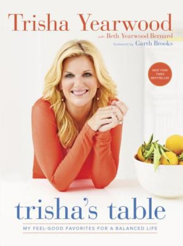 Trisha's Table: My Feel-Good Favorites for a Balanced Life, Paperback