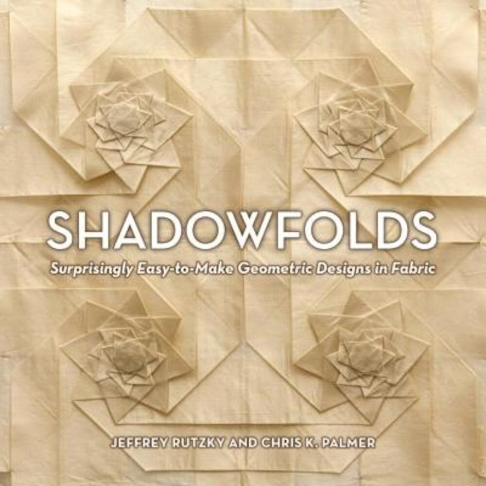 Shadowfolds: Surprisingly Easy-To-Make Geometric Designs in Fabric, Hardcover