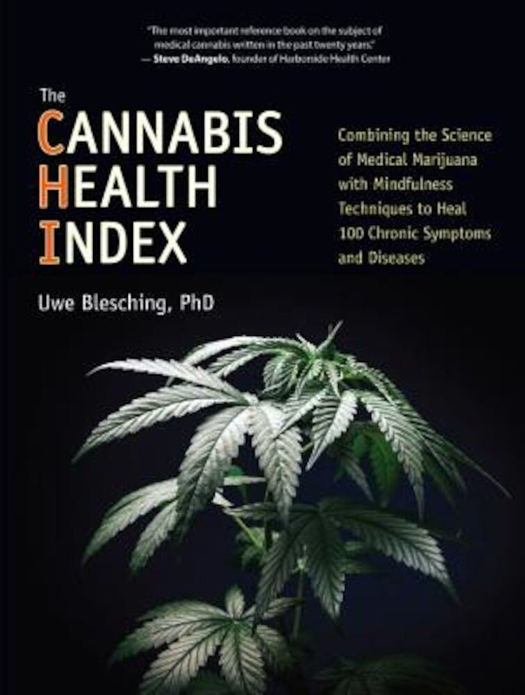 The Cannabis Health Index: Combining the Science of Medical Marijuana with Mindfulness Techniques to Heal 100 Chronic Symptoms and Diseases, Paperback