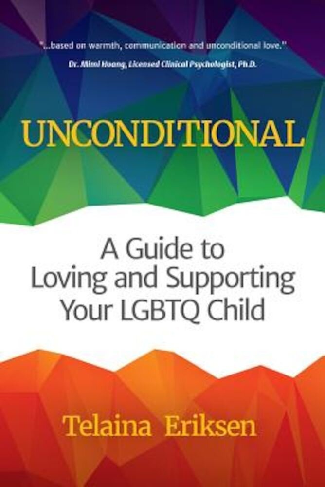 Unconditional: A Guide to Loving and Supporting Your Lgbtq Child, Paperback