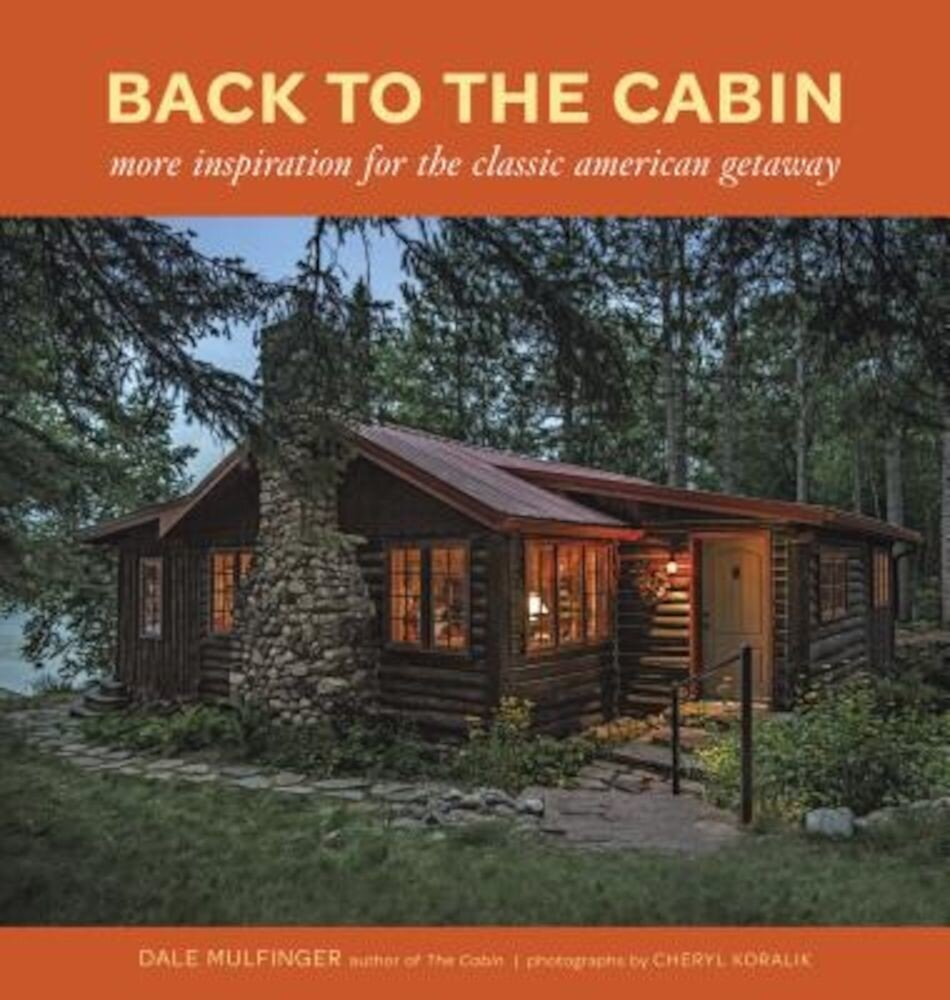 Back to the Cabin: More Inspiration for the Classic American Getaway, Hardcover