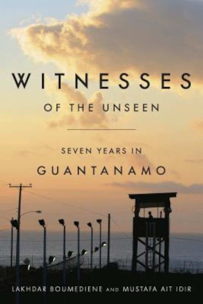 Witnesses of the Unseen: Seven Years in Guantanamo, Hardcover