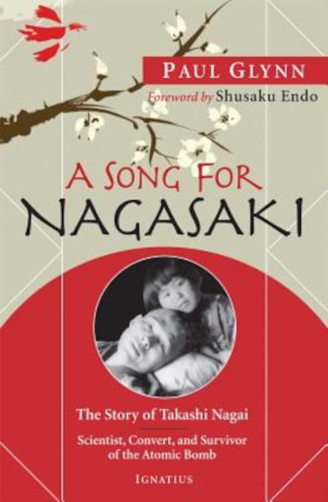 A Song for Nagasaki: The Story of Takashi Nagai: Scientist, Convert, and Survivor of the Atomic Bomb, Paperback