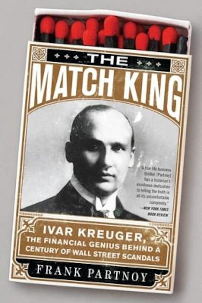 The Match King: Ivar Kreuger, the Financial Genius Behind a Century of Wall Street Scandals, Paperback