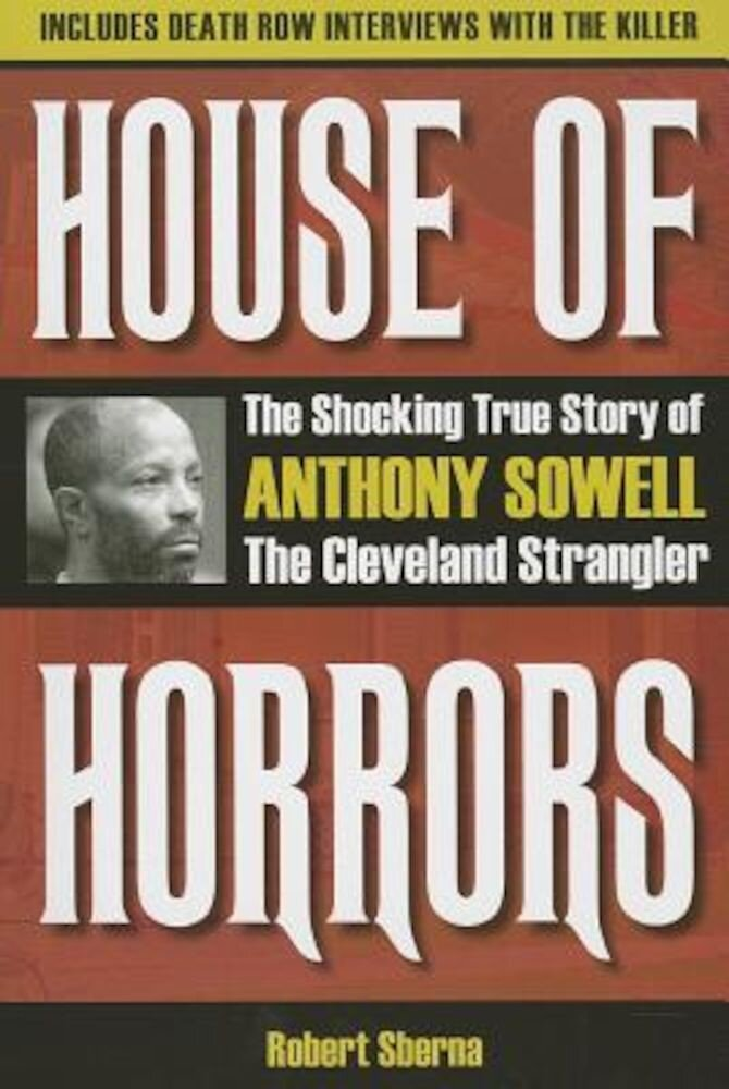 House of Horrors: The Shocking True Story of Anthony Sowell, the Cleveland Strangler, Paperback