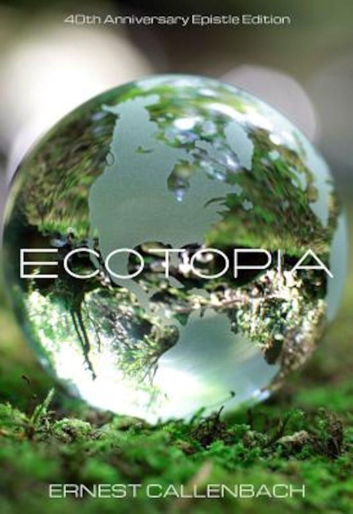 Ecotopia (40th Anniversary Epistle Edition), Paperback