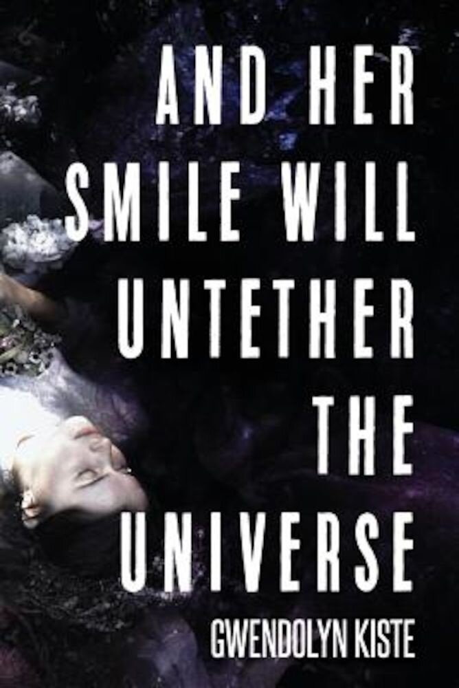 And Her Smile Will Untether the Universe, Paperback