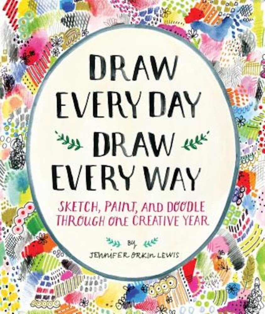 Draw Every Day, Draw Every Way (Guided Sketchbook): Sketch, Paint, and Doodle Through One Creative Year, Paperback