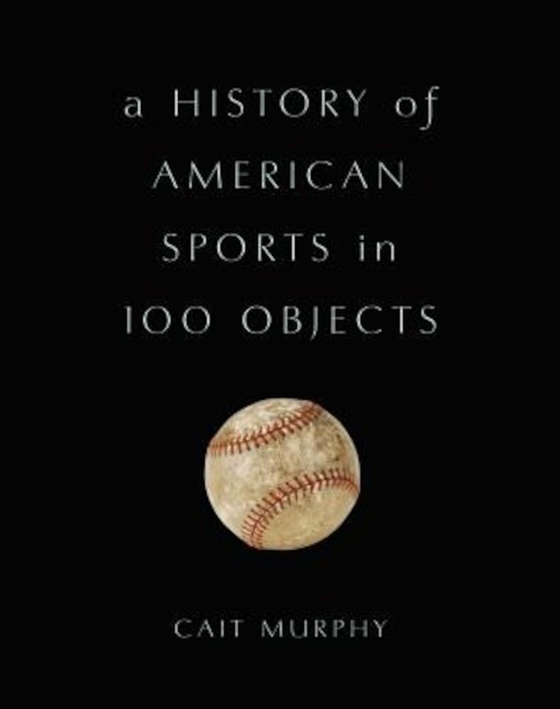 A History of American Sports in 100 Objects, Hardcover