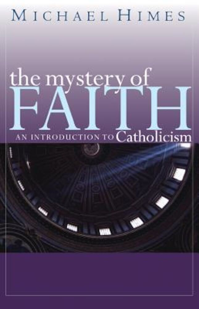 The Mystery of Faith: An Introduction to Catholicism, Paperback