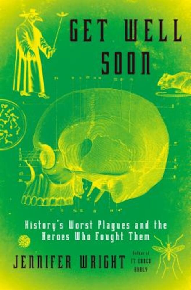 Get Well Soon: History's Worst Plagues and the Heroes Who Fought Them, Hardcover