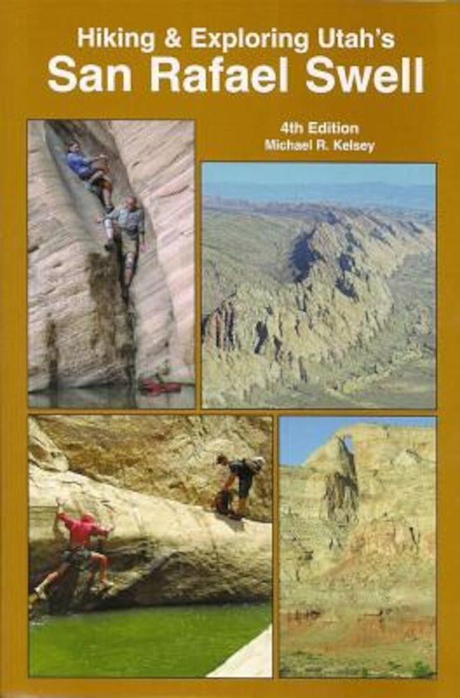 Hiking and Exploring Utah's San Rafael Swell, Paperback