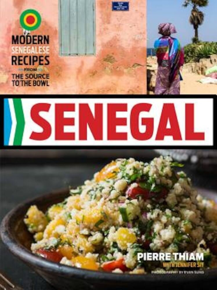 Senegal: Modern Senegalese Recipes from the Source to the Bowl, Hardcover