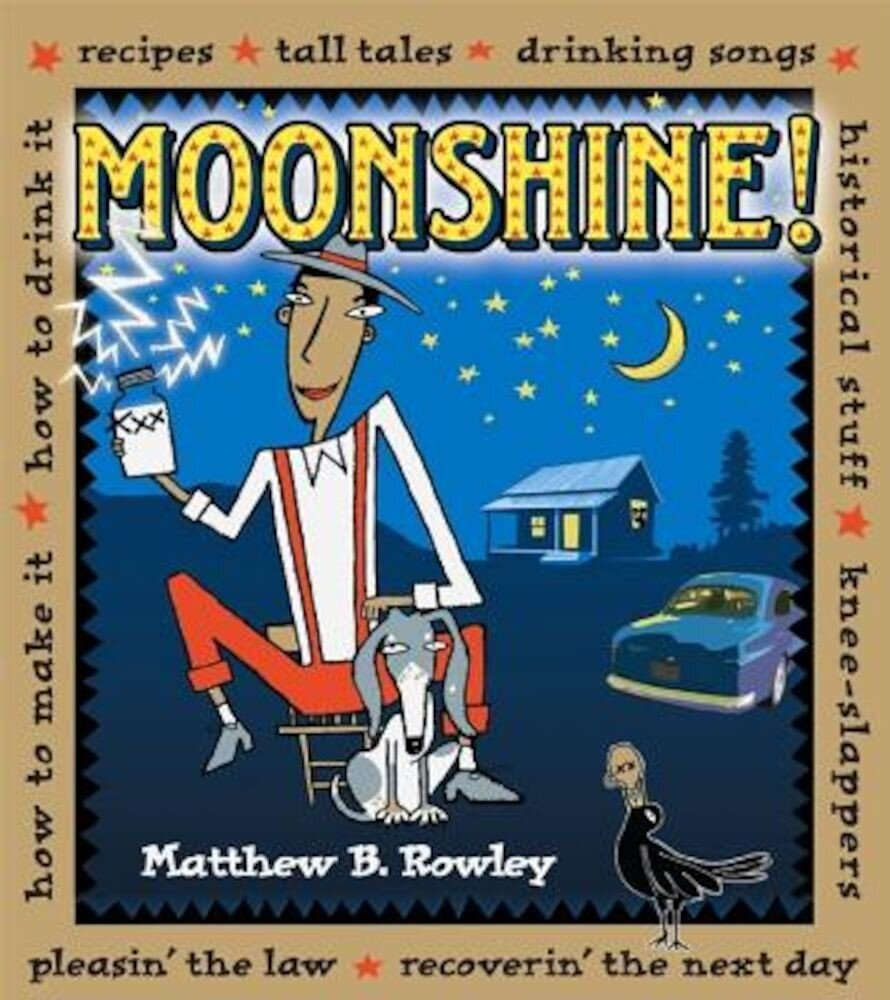 Moonshine!: Recipes Tall Tales Drinking Songs Historical Stuff Knee-Slappers How to Make It How to Drink It Pleasin', Paperback