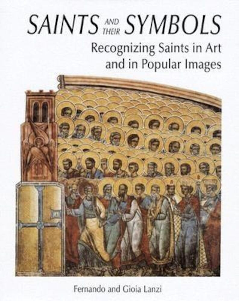 Saints and Their Symbols: Recognizing Saints in Art and in Popular Images, Hardcover