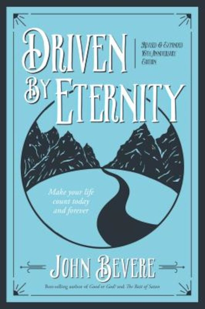 Driven by Eternity: Make Your Life Count Today & Forever, Paperback