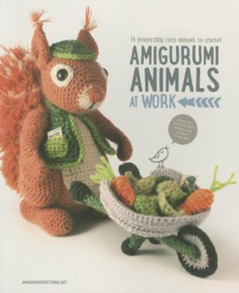 Amigurumi Animals at Work: 14 Irresistibly Cute Animals to Crochet, Paperback