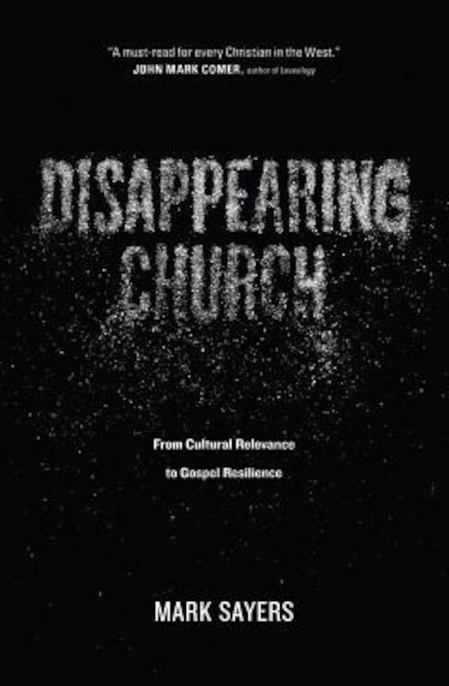 Disappearing Church: From Cultural Relevance to Gospel Resilience, Paperback