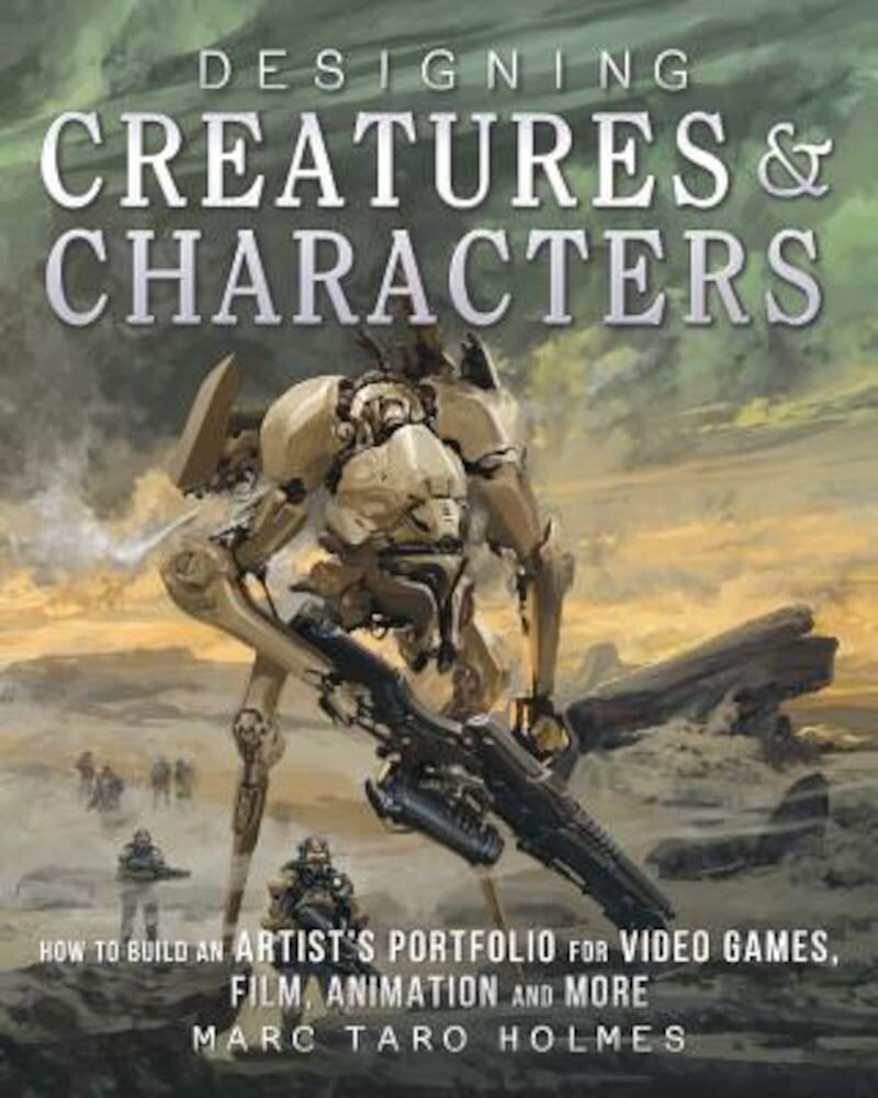Designing Creatures and Characters: How to Build an Artist's Portfolio for Video Games, Film, Animation and More, Paperback