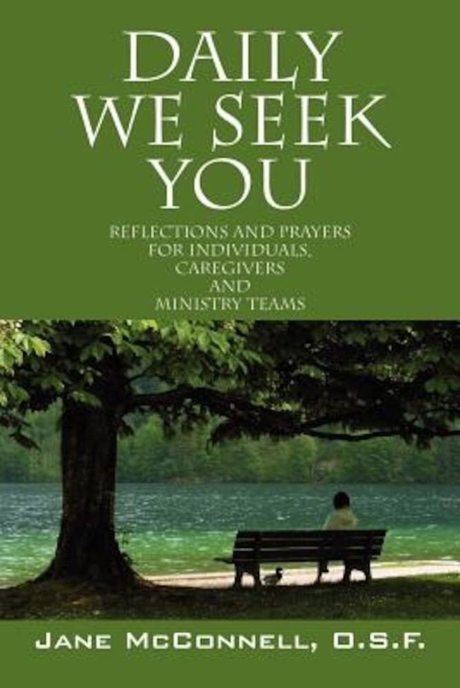 Daily We Seek You: Reflections and Prayers for Individuals, Caregivers and Ministry Teams, Paperback