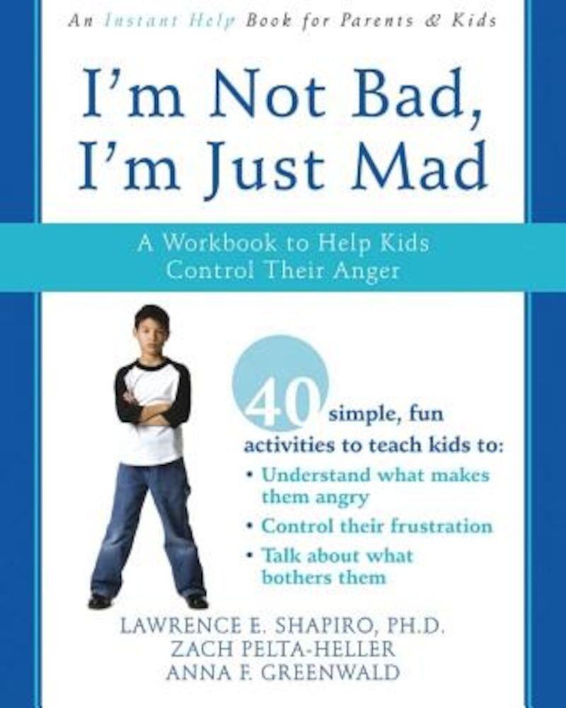 I'm Not Bad, I'm Just Mad: A Workbook to Help Kids Control Their Anger, Paperback