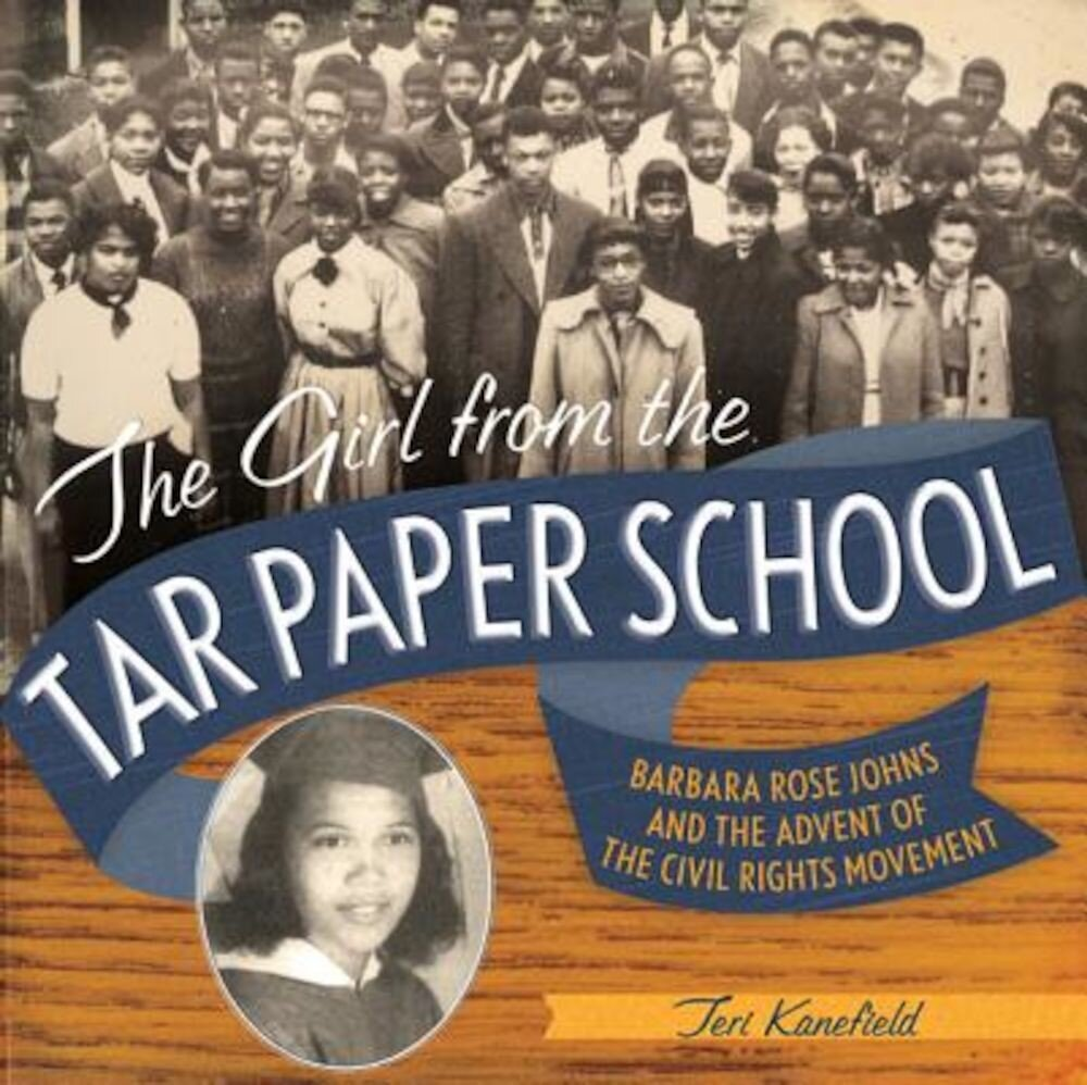 The Girl from the Tar Paper School: Barbara Rose Johns and the Advent of the Civil Rights Movement, Hardcover
