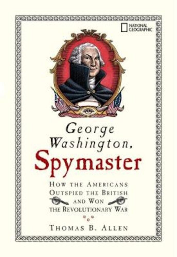 George Washington, Spymaster: How the Americans Outspied the British and Won the Revolutionary War, Paperback