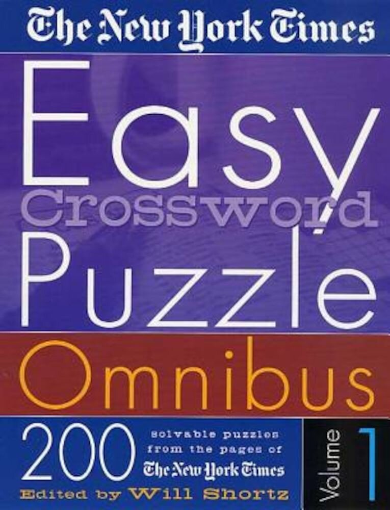 The New York Times Easy Crossword Puzzle Omnibus Volume 1: 200 Solvable Puzzles from the Pages of the New York Times, Paperback