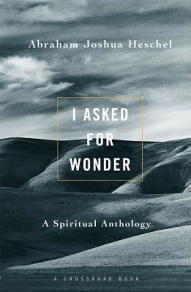 I Asked for Wonder: A Spiritual Anthology, Paperback